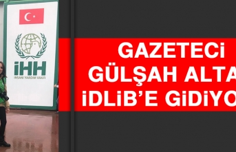 Gazeteci Gülşah Altaş İdlib'e Gidiyor