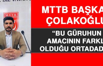 """MTTB Başkanı Çolakoğlu: """"Bu Güruhun Amacının Farklı Olduğu Ortadadır"""""""