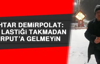 Muhtar Demirpolat: Kar Lastiği Takmadan Harput'a Gelmeyin