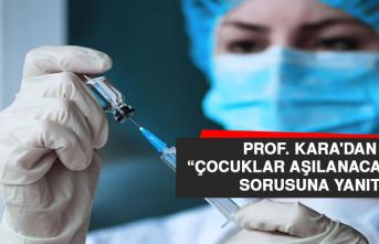 Prof. Kara'dan 'Çocuklar aşılanacak mı?' Sorusuna Yanıt