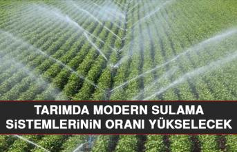 Tarımda Modern Sulama Sistemlerinin Oranı Yükselecek
