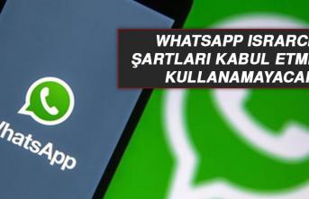 WhatsApp ısrarcı... Şartları kabul etmeyen kullanamayacak