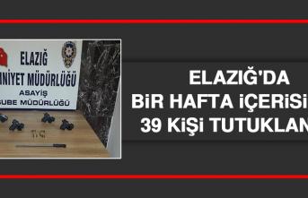 Elazığ'da Bir Hafta İçerisinde 39 Kişi Tutuklandı!