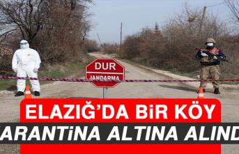 Elazığ'da Bir Köy Karantinaya Alındı!