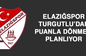 Elazığspor, Turgutlu'dan Puanla Dönmeyi Planlıyor