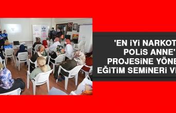'En İyi Narkotik Polis Anne' Projesine Yönelik Eğitim Semineri Verildi