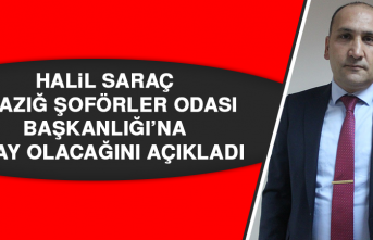 Halil Saraç Elazığ Şoförler Odası Başkanlığı'na Aday Olacağını Açıkladı