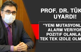 Prof. Dr. Tükek: Yeni Mutasyonlar Alarm Veriyor, Pozitif Olanlar Tek Tek İzole Olmalı