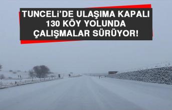 Tunceli'de Ulaşıma Kapalı 130 Köy Yolunda Çalışmalar Sürüyor