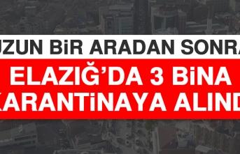 Uzun Bir Aradan Sonra Elazığ'da 3 Bina Karantinaya Alındı