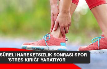 Uzun Süreli Hareketsizlik Sonrası Spor, 'Stres Kırığı' Yaratıyor