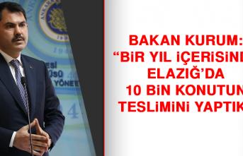 """Bakan Kurum: """"Bir yıl içerisinde Elazığ'da 10 bin konutun teslimini yaptık"""""""