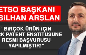 Başkan Arslan: Birçok Ürün İçin Türk Patent Enstitüsüne Resmi Başvurusu Yapılmıştır