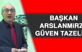 Başkan Arslanmirza Güven Tazeledi