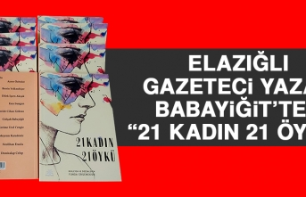 """Elazığlı Gazeteci Yazar Babayiğit'ten """"21 Kadın 21 Öykü"""""""