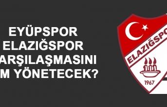 Eyüpspor-Elazığspor Maçını Kim Yönetecek?