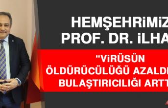 Hemşehrimiz Prof. Dr. İlhan: Virüsün Öldürücülüğü Azaldı Ama Bulaştırıcılığı Arttı!