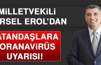 Milletvekili Gürsel Erol'dan Vatandaşlara Koranavirüs Uyarısı!