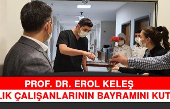 Prof. Dr. Keleş Sağlık Çalışanlarının Bayramını Kutladı