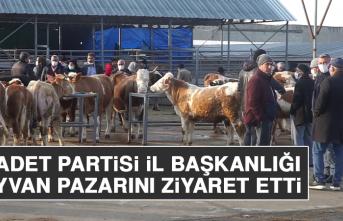 Saadet Partisi İl Başkanlığı Hayvan Pazarını Ziyaret Etti