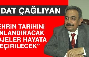 Sedat Çağlıyan: Şehrin Tarihini Canlandıracak Projeler Hayata Geçirilecek