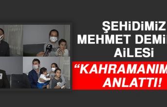 """Şehidimiz Demir'in Ailesi """"Kahramanı"""" Anlattı"""