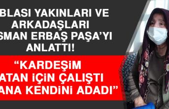 """Şehit Korgeneral Osman Erbaş'ın ablası: """"Kardeşim Vatan İçin Çalıştı, Vatana Kendini Adadı"""""""