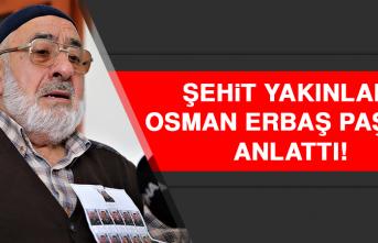 Şehit Yakınları Osman Erbaş Paşa'yı Anlattı!
