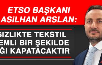 """Başkan Arslan, """"İşsizlikte Tekstil Çok Önemli Bir Şekilde Açığı Kapatacaktır"""""""