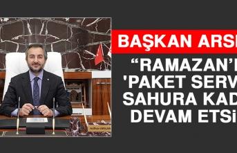 Başkan Arslan: Ramazan'da 'Paket Servisi' Sahura Kadar Devam Etsin