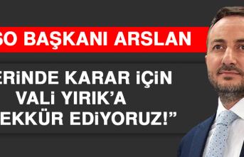 """Başkan Arslan, """"Yerinde Karar İçin Teşekkür Ediyoruz"""""""