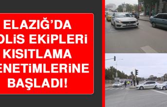 Elazığ'da Polis Ekipleri Kısıtlama Denetimlerine Başladı!
