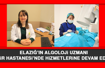 Elazığ'ın Algoloji Uzmanı Şehir Hastanesi'nde Hizmetlerine Devam Ediyor