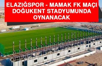 Elazığspor - Mamak FK Maçı Doğukent Stadyumunda Oynanacak