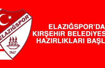 Elazığspor'da Kırşehir Belediyespor Hazırlıkları Başladı