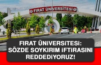 Fırat Üniversitesi: Sözde Soykırım İftirasını Reddediyoruz!