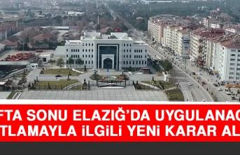 Hafta Sonu Elazığ'da Uygulanacak Kısıtlamayla İlgili Yeni Karar Alındı