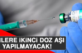 Kimlere İkinci Doz Aşı Yapılmayacak