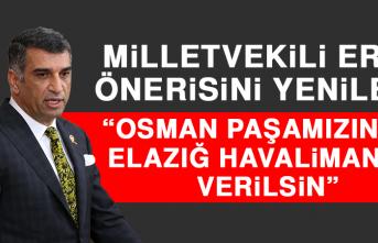 """Milletvekili Erol, Önerisini Yeniledi! """"Şehit Osman Paşamızın Adı Elazığ Havalimanına Verilsin"""""""