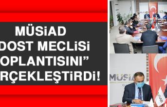 MÜSİAD Dost Meclisi Toplantısını Gerçekleştirdi!