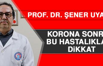 Prof. Dr. Alper Şener Uyardı! Korona Sonrası Bu Hastalıklara Dikkat