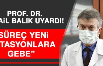 """Prof. Dr. İsmail Balık Uyardı! """"Süreç Yeni Mutasyonlara Gebe"""""""