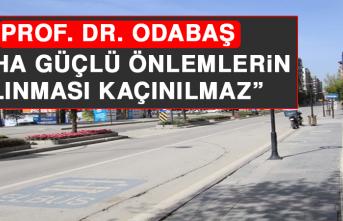 """Prof. Dr. Odabaş, """"Daha Güçlü Önlemlerin Alınması Kaçınılmaz"""""""