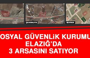 Sosyal Güvenlik Kurumu Elazığ'da 3 Arsasını Satıyor