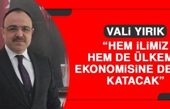 Yırık: Hem İlimiz Hem de Ülkemiz Ekonomisine Değer Katmaya Başlayacak