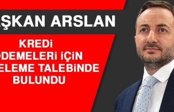 Arslan, Kredi Ödemeleri İçin Erteleme Talebinde Bulundu