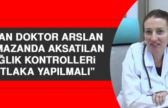 Arslan: Ramazanda Aksatılan Sağlık Kontrolleri Mutlaka Yapılmalı