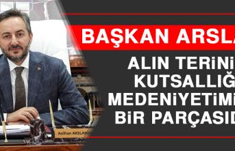 Başkan Arslan: Alın Terinin Kutsallığı Medeniyetimizin Bir Parçasıdır