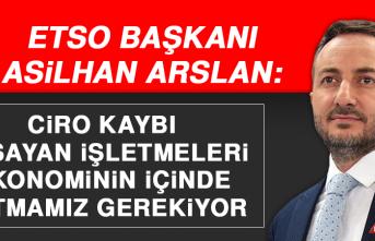 Başkan Arslan: Ciro Kaybı Yaşayan İşletmeleri Ekonominin İçinde Tutmamız Gerekiyor
