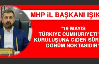 """Başkan Semih Işıkver, """"19 Mayıs Türkiye Cumhuriyeti'nin Kuruluşuna Giden Süreçte Dönüm Noktasıdır"""""""